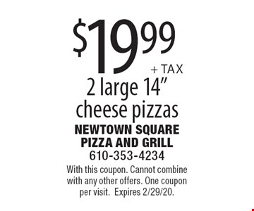 """$19.99 + tax 2 large 14""""cheese pizzas. With this coupon. Cannot combine with any other offers. One coupon per visit. Expires 2/29/20."""