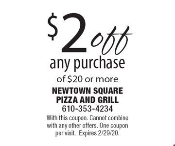 $2 off any purchase of $20 or more. With this coupon. Cannot combine with any other offers. One coupon per visit. Expires 2/29/20.
