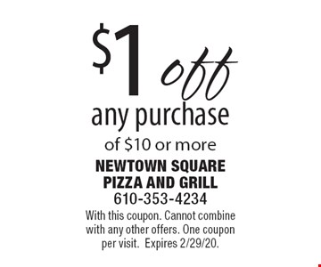 $1 off any purchase of $10 or more. With this coupon. Cannot combine with any other offers. One coupon per visit. Expires 2/29/20.