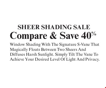 Sheer Shading Sale - Compare & Save 40% - Window Shading With The Signature S-Vane That Magically Floats Between Two Sheers And Diffuses Harsh Sunlight. Simply Tilt The Vane To Achieve Your Desired Level Of Light And Privacy.