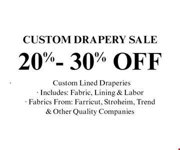 Custom Drapery Sale. 20%-30% OFF -	Custom Lined Draperies - Includes: Fabric, Lining & Labor - Fabrics From: Farricut, Stroheim, Trend& Other Quality Companies.