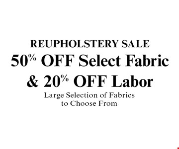 50% OFF Select Fabric & 20% OFF Labor Reupholstery Sale. Large Selection of Fabrics to Choose From.