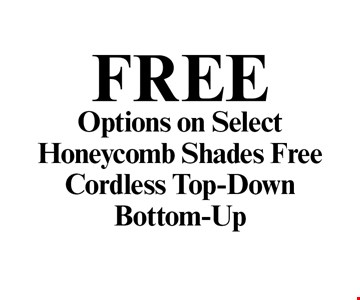 Free Options on Select Honeycomb Shades. Free Cordless Top-Down Bottom-Up.