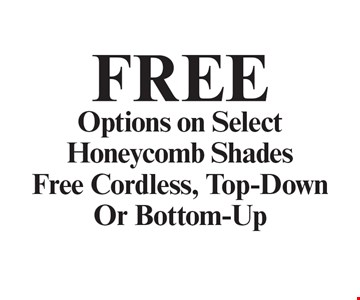 Free Options on Select Honeycomb Shades Free Cordless, Top-Down Or Bottom-Up. With coupon. Not valid with other offers or prior purchases. Expires 12-15-19.
