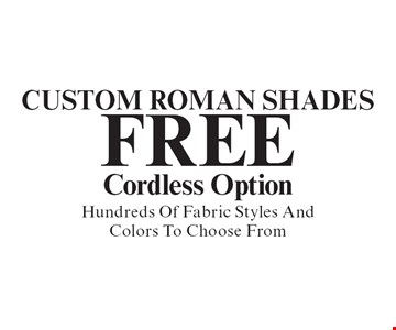 Custom Roman Shades. Free Cordless Option Hundreds Of Fabric Styles And Colors To Choose From. With coupon. Not valid with other offers or prior purchases. Expires 12-31-19.