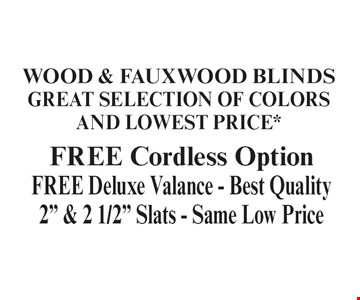 "Wood & Fauxwood Blinds Great Selection Of Colors And Lowest Price* FREE Cordless Option FREE Deluxe Valance - Best Quality 2"" & 2 1/2"" Slats - Same Low Price. With coupon. Not valid with other offers or prior purchases. Expires 12-31-19."