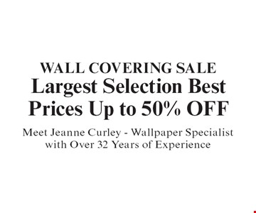 Wall Covering Sale Largest Selection Best Prices Up to 50% OFF Meet Jeanne Curley - Wallpaper Specialist with Over 32 Years of Experience. With coupon. Not valid with other offers or prior purchases. Expires 12-31-19.