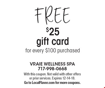 FREE $25 gift card for every $100 purchased. With this coupon. Not valid with other offers or prior services. Expires 12-14-18. Go to LocalFlavor.com for more coupons.