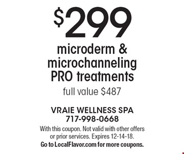 $299 microderm & microchanneling PRO treatments full value $487. With this coupon. Not valid with other offers or prior services. Expires 12-14-18. Go to LocalFlavor.com for more coupons.