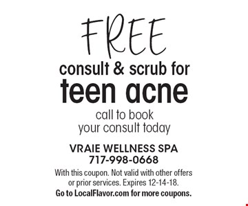 FREE consult & scrub for teen acne call to book your consult today. With this coupon. Not valid with other offers or prior services. Expires 12-14-18. Go to LocalFlavor.com for more coupons.
