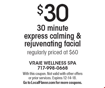 $30 30 minute express calming & rejuvenating facial regularly priced at $60. With this coupon. Not valid with other offers or prior services. Expires 12-14-18. Go to LocalFlavor.com for more coupons.