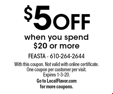 $5 Off when you spend $20 or more. With this coupon. Not valid with online certificate. One coupon per customer per visit. Expires 1-3-20.Go to LocalFlavor.com for more coupons.
