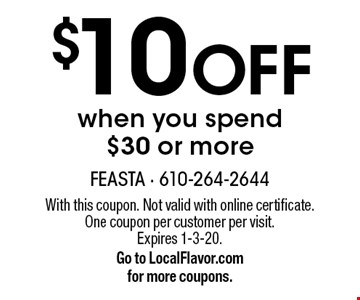 $10 Off when you spend $30 or more. With this coupon. Not valid with online certificate. One coupon per customer per visit. Expires 1-3-20.Go to LocalFlavor.com for more coupons.