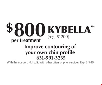 $800 per treatment Kybella™ (reg. $1200). Improve contouring of your own chin profile. With this coupon. Not valid with other offers or prior services. Exp. 8-9-19.