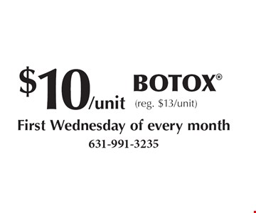 $10/unit Botox® (reg. $13/unit) First Wednesday of every month.
