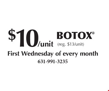 $10/unit Botox (reg. $13/unit) First Wednesday of every month.