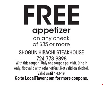 Free appetizer on any check of $35 or more . With this coupon. Only one coupon per visit. Dine in only. Not valid with other offers. Not valid on alcohol. Valid until 4-12-19. Go to LocalFlavor.com for more coupons.