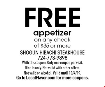 Free appetizer on any check of $35 or more . With this coupon. Only one coupon per visit. Dine in only. Not valid with other offers. Not valid on alcohol. Valid until 10/4/19. Go to LocalFlavor.com for more coupons.