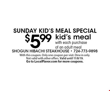 Sunday Kid's Meal Special $5.99 kid's meal with each purchase of an adult meal. With this coupon. Only one coupon per visit. Dine in only. Not valid with other offers. Valid until 11/8/19.Go to LocalFlavor.com for more coupons.