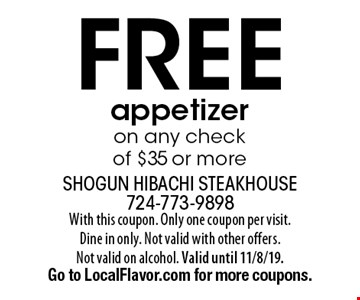 Free appetizer on any check of $35 or more . With this coupon. Only one coupon per visit. Dine in only. Not valid with other offers. Not valid on alcohol. Valid until 11/8/19. Go to LocalFlavor.com for more coupons.