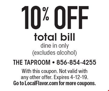 10% OFF total bill dine in only (excludes alcohol) . With this coupon. Not valid with any other offer. Expires 4-12-19. Go to LocalFlavor.com for more coupons.