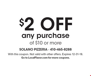 $2 off any purchase of $10 or more. With this coupon. Not valid with other offers. Expires 12-31-18. Go to LocalFlavor.com for more coupons.
