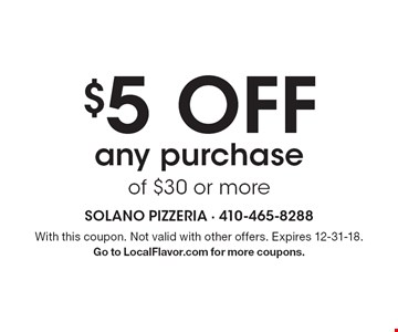 $5 off any purchase of $30 or more. With this coupon. Not valid with other offers. Expires 12-31-18. Go to LocalFlavor.com for more coupons.
