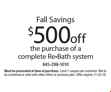 Fall Savings - $500 off the purchase of a complete Re-Bath system. Must be presented at time of purchase. Limit 1 coupon per customer. Not to be combined or valid with other offers or previous jobs. Offer expires 11-23-18.