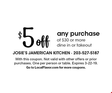 $5 off any purchase of $30 or more. Dine in or takeout. With this coupon. Not valid with other offers or prior purchases. One per person or table. Expires 3-22-19. Go to LocalFlavor.com for more coupons.