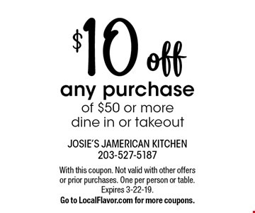 $10 off any purchase of $50 or more. Dine in or takeout. With this coupon. Not valid with other offers or prior purchases. One per person or table. Expires 3-22-19. Go to LocalFlavor.com for more coupons.