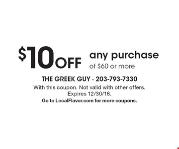 $10 Off any purchase of $60 or more. With this coupon. Not valid with other offers. Expires 12/30/18. Go to LocalFlavor.com for more coupons.