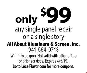 Only $99 any single panel repair on a single story. With this coupon. Not valid with other offers or prior services. Expires 4/5/19. Go to LocalFlavor.com for more coupons.