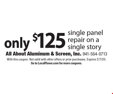 only $125 single panel repair on a single story. With this coupon. Not valid with other offers or prior purchases. Expires 2/7/20. Go to LocalFlavor.com for more coupons.