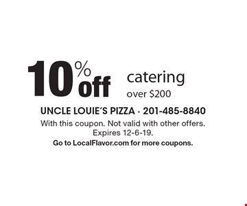 10% off catering over $200. With this coupon. Not valid with other offers. Expires 12-6-19. Go to LocalFlavor.com for more coupons.