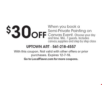 $30 Off When you book a Semi-Private Painting on Canvas Event. Choose your day and time. Min. 7 guests. Includes canvas,supplies and step by step class. With this coupon. Not valid with other offers or prior purchases. Expires 12-7-18. Go to LocalFlavor.com for more coupons.
