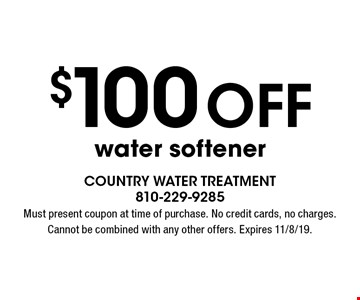 $100 off water softener. Must present coupon at time of purchase. No credit cards, no charges. Cannot be combined with any other offers. Expires 11/8/19.