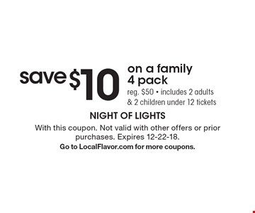 save $10 on a family 4 pack reg. $50 - includes 2 adults & 2 children under 12 tickets. With this coupon. Not valid with other offers or prior purchases. Expires 12-22-18. Go to LocalFlavor.com for more coupons.