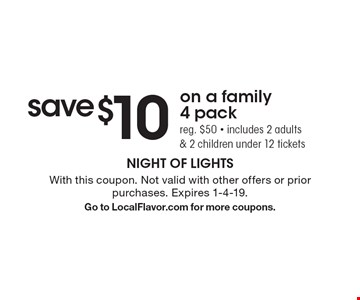 save $10 on a family 4 pack reg. $50 - includes 2 adults & 2 children under 12 tickets. With this coupon. Not valid with other offers or prior purchases. Expires 1-4-19. Go to LocalFlavor.com for more coupons.