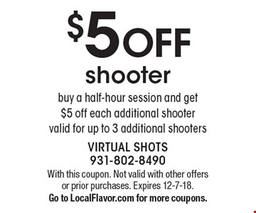 $5 OFF shooter buy a half-hour session and get $5 off each additional shooter. valid for up to 3 additional shooters. With this coupon. Not valid with other offers or prior purchases. Expires 12-7-18. Go to LocalFlavor.com for more coupons.