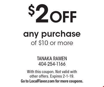 $2 OFF any purchase of $10 or more. With this coupon. Not valid with other offers. Expires 2-1-19. Go to LocalFlavor.com for more coupons.