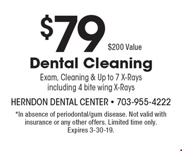 $79 Dental Cleaning. $200 ValueExam, Cleaning & Up to 7 X-Rays including 4 bite wing X-Rays. In absence of periodontal/gum disease. Not valid with insurance or any other offers. Limited time only. Expires 3-30-19.