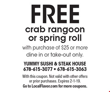 FREE crab rangoon or spring roll with purchase of $25 or more dine in or take-out only. With this coupon. Not valid with other offers or prior purchases. Expires 2-1-19. Go to LocalFlavor.com for more coupons.