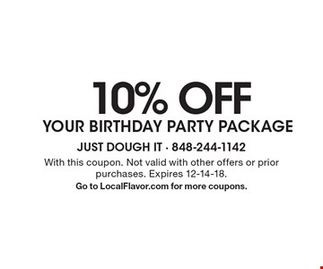 10% OFF YOUR BIRTHDAY PARTY PACKAGE. With this coupon. Not valid with other offers or prior purchases. Expires 12-14-18. Go to LocalFlavor.com for more coupons.