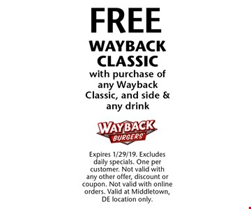 FREE WAYBACK CLASSIC with purchase of any Wayback Classic, and side & any drink. Expires 1/29/19. Excludes daily specials. One per customer. Not valid with any other offer, discount or coupon. Not valid with online orders. Valid at Middletown, DE location only.
