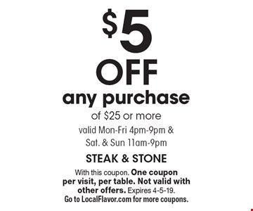 $5 off any purchase of $25 or more. Valid Mon-Fri 4pm-9pm & Sat. & Sun 11am-9pm. With this coupon. One coupon per visit, per table. Not valid with other offers. Expires 4-5-19. Go to LocalFlavor.com for more coupons.