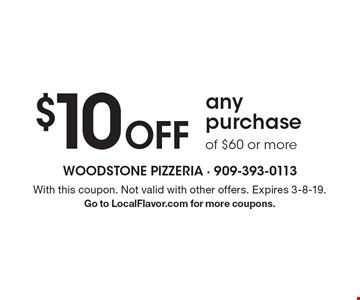 $10 Off any purchase of $60 or more. With this coupon. Not valid with other offers. Expires 3-8-19.Go to LocalFlavor.com for more coupons.