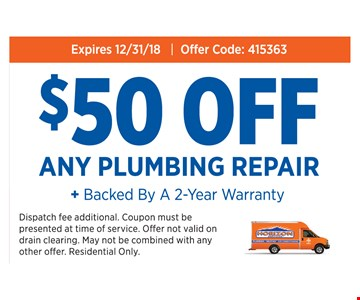 $50 OFF ANY PLUMBING REPAIR+ Backed By A 2-Year Warranty. Expires12/31/18Code: 415363 Dispatch fee additional. Coupon must be presented at time of service. Offer not valid on drain clearing. May not be combined with any other offer. Residential Only.