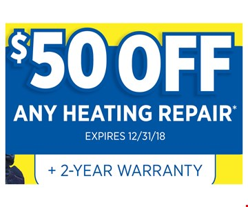 $50 Off any heating repair + 2-year warranty. Expires12/31/18