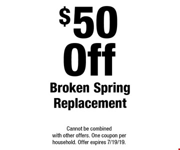 $50 Off Broken Spring Replacement. Cannot be combined with other offers. One coupon per household. Offer expires 7/19/19.