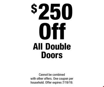 $250 Off All Double Doors. Cannot be combined with other offers. One coupon per household. Offer expires 7/19/19.